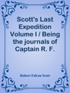 Scotts Last Expedition Volume I  Being The Journals Of Captain R F Scott