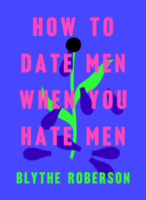 How to Date Men When You Hate Men - Blythe Roberson book