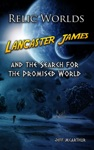 Relic Worlds Lancaster James And The Search For The Promised World