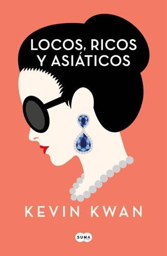 Kevin Kwan - Locos, ricos y asiáticos