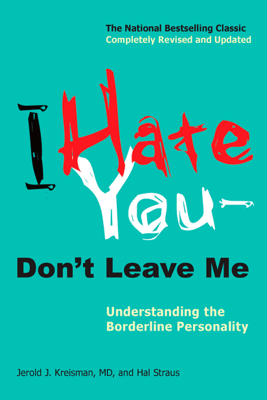 I Hate You--Don't Leave Me - Jerold J. Kreisman & Hal Straus book