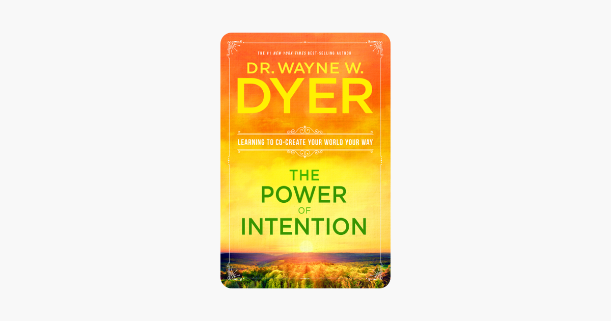 The Power of Intention - Wayne W. Dyer, Dr.