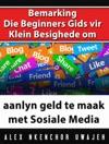 Bemarking  Die Beginners Gids Vir Klein Besighede Om Aanlyn Geld Te Maak Met Sosiale Media