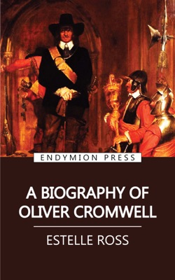 A Biography of Oliver Cromwell