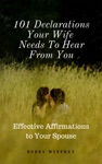 101 Declarations Your Wife Needs To Hear From You Effective Affirmations For Your Spouse
