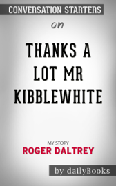Thanks a Lot Mr Kibblewhite: My Story by Roger Daltrey: Conversation Starters