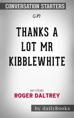 Thanks a Lot Mr Kibblewhite: My Story by Roger Daltrey: Conversation Starters