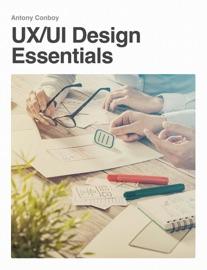 UX/UI Design Essentials - Antony, Conboy