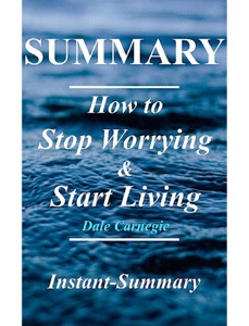 How to Stop Worrying & Start Living Summary