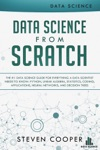 Data Science From Scratch The 1 Data Science Guide For Everything A Data Scientist Needs To Know Python Linear Algebra Statistics Coding Applications Neural Networks And Decision Trees