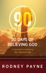 90 Days Of Believing God A Journey To Increasing Your Personal Faith