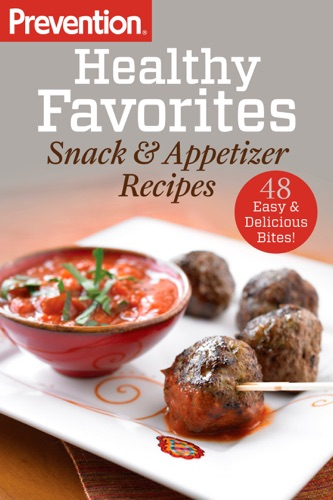 The Editors of Prevention - Prevention Healthy Favorites: Snack & Appetizer Recipes
