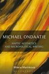 Michael Ondaatje Haptic Aesthetics And Micropolitical Writing