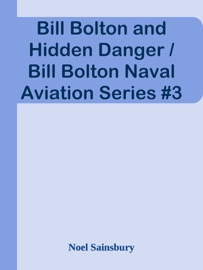 BILL BOLTON AND HIDDEN DANGER / BILL BOLTON NAVAL AVIATION SERIES #3