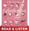 I Want To Be A Ballerina Read  Listen Edition