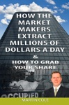 How The Market Makers Extract Millions Of Dollars A Day And How To Grab Your Share