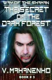 The Secret Of The Dark Forest The Way Of The Shaman Book 3 Litrpg Series