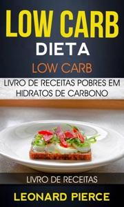 Low Carb: Dieta Low Carb: Livro de Receitas Pobres em Hidratos de Carbono (Livro de receitas) Book Cover