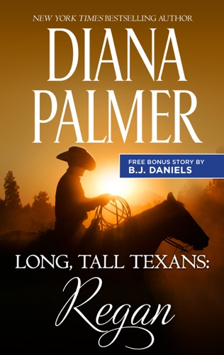 Diana Palmer & B.J. Daniels - Long, Tall Texans: Regan & Second Chance Cowboy