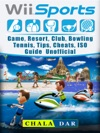 Wii Sports Game Resort Club Bowling Tennis Tips Cheats ISO Guide Unofficial