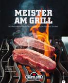 Meister am Grill - 100 Weltmeister-Rezepte für Gas, Holzkohle und Smoker