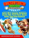 Donkey Kong Country Tropical Freeze Switch Wii U Gameplay Multiplayer Secrets Wiki Puzzle Pieces Bosses Amiibo Game Guide Unofficial