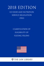 Clarification Of Eligibility Of Fleeing Felons (US Food And Nutrition Service Regulation) (FNS) (2018 Edition)