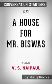 A House For Mr. Biswas: A Novel by V.S. Naipaul: Conversation Starters