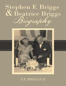 Stephen F  Briggs & Beatrice Briggs Biography