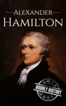 Alexander Hamilton: A Life From Beginning to End