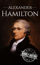 Alexander Hamilton: A Life From Beginning to End book