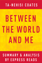 Between the World and Me by Ta-Nehisi Coates  Summary & Analysis