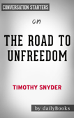 The Road to Unfreedom: Russia, Europe, America by Timothy Snyder: Conversation Starters