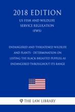 Endangered And Threatened Wildlife And Plants - Determination On Listing The Black-Breasted Puffleg As Endangered Throughout Its Range (US Fish And Wildlife Service Regulation) (FWS) (2018 Edition)