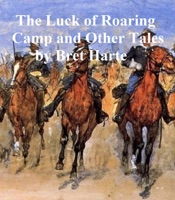 Download and Read Online The Luck of Roaring Camp and Other Tales