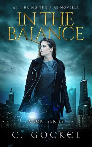 C. Gockel - In The Balance: An I Bring the Fire Novella