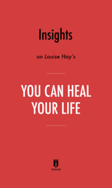 Insights on Louise Hay's You Can Heal Your Life by Instaread book