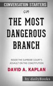 The Most Dangerous Branch: Inside the Supreme Court's Assault on the Constitution by David A. Kaplan: Conversation Starters