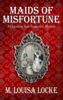 M. Louisa Locke - Maids of Misfortune: A Victorian San Francisco Mystery artwork