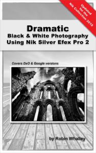 Dramatic Black & White Photography Using Nik Silver Efex Pro 2 Copertina del libro