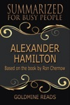 Alexander Hamilton - Summarized For Busy People Based On The Book By Ron Chernow