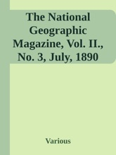 The National Geographic Magazine, Vol. II., No. 3, July, 1890