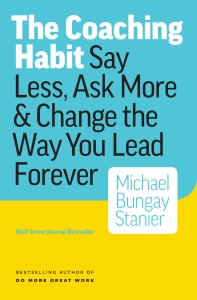 The Coaching Habit: Say Less, Ask More & Change the Way Your Lead Forever Book Cover