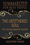 The Untethered Soul - Summarized For Busy People The Journey Beyond Yourself