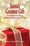 Santas Greatest Gift The Truth About Santas Identity Wrapped In The Spiritual Meaning Of Christmas