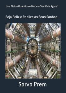 Use Física Quântica E Mude A Sua Vida Agora! Book Cover