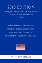 2014-03-28 Energy Conservation Program - Energy Conservation Standards for Commercial Refrigeration Equipment - Final Rule (US Energy Efficiency and Renewable Energy Office Regulation) (EERE) (2018 Edition)
