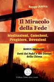 Il miracolo della fede - Meditazioni, catechesi, preghiere, devozioni - Con bonus omaggio. La Preghiera. Detti sulla preghiera dei Dottori della Chiesa e dei Padri del deserto Book Cover