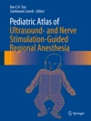 Pediatric Atlas Of Ultrasound- And Nerve Stimulation-Guided Regional Anesthesia
