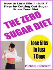 THE NO SUGAR DIET: HOW TO LOSE 5LBS IN JUST 7 DAYS BY CUTTING OUT SUGAR FROM YOUR DIET